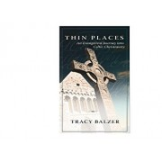Thin Places: An Evangelical Journey Into Celtic Christianity, Paperback/Tracy Balzer