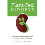 Plant-Fed Kidneys: The Diet to Slow Progression of Chronic Kidney Disease, Paperback/Jennifer Moore