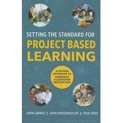 Setting the Standard for Project Based Learning: A Proven Approach to Rigorous Classroom Instruction, Paperback