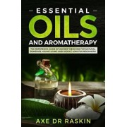 Essential Oils and Aromatherapy: The Reference Guide of Ancient Medicine for Natural Remedies, Young Living and Weight Loss...for You and Your Dog, Paperback/Axe Dr Raskin