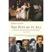 The Pity of It All: A Portrait of the German-Jewish Epoch, 1743-1933, Paperback