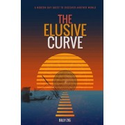 The Elusive Curve: A Modern Day Quest to Discover Another World, Paperback/Billy Zig