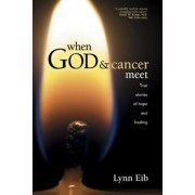 When God and Cancer Meet: True Stories of Hope and Healing, Paperback