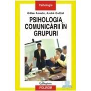 Psihologia comunicarii in grupuri - Gilles Amado Andre Guittet