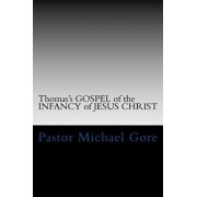 Thomas's Gospel of the Infancy of Jesus Christ: Lost & Forgotten Books of the New Testament, Paperback/Ps Pastor Michael Gore