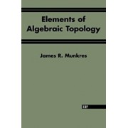 Elements of Algebraic Topology, Paperback/James R. Munkres
