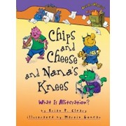 Chips and Cheese and Nana's Knees: What Is Alliteration?, Paperback/Brian P. Cleary