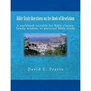 Bible Study Questions on the Book of Revelation: A Workbook Suitable for Bible Classes, Family Studies, or Personal Bible Study, Paperback/David E. Pratte