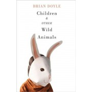 Children & Other Wild Animals: Notes on Badgers, Otters, Sons, Hawks, Daughters, Dogs, Bears, Air, Bobcats, Fishers, Mascots, Charles Darwin, Newts,, Paperback