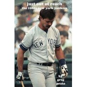 Just Out of Reach: The 1980s New York Yankees, Paperback/Greg Prato