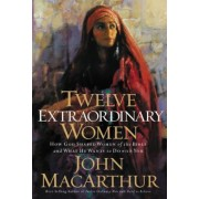 Twelve Extraordinary Women: How God Shaped Women of the Bible, and What He Wants to Do with You, Paperback