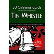 30 Christmas Carols with Sheet Music and Fingering for Tin Whistle, Paperback/Stephen Ducke