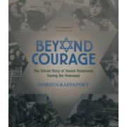 Beyond Courage: The Untold Story of Jewish Resistance During the Holocaust, Paperback