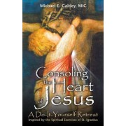 Consoling the Heart of Jesus: A Do-It-Yourself Retreat, Paperback