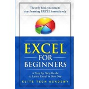 Excel 2016 for Beginners: A Step by Step Guide to Learn Excel in One Day, Paperback/Elite Tech Academy
