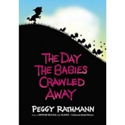The Day the Babies Crawled Away, Hardcover/Peggy Rathmann