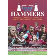 Home of the Hammers - West Ham United's 112 Years at the Boleyn Ground, Upton Park (Dillon John)(Cartonat) (9781785311925)