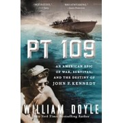 PT 109: An American Epic of War, Survival, and the Destiny of John F. Kennedy, Paperback/William Doyle