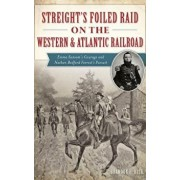 Streight's Foiled Raid on the Western & Atlantic Railroad: Emma Sansom's Courage and Nathan Bedford Forrest's Pursuit, Hardcover/Brandon H. Beck