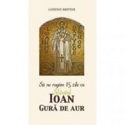 Sa ne rugam 15 zile cu Sfantul Ioan Gura de Aur