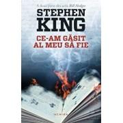 Ce-am gasit al meu sa fie (Seria Bill Hodges, partea a II-a)/Stephen King