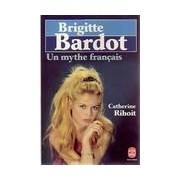 Brigitte Bardot. Un mythe français - Catherine Rihoit - Livre
