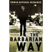 The Barbarian Way: Unleash the Untamed Faith Within, Hardcover