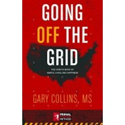 Going Off the Grid: The How-To Book of Simple Living and Happiness, Paperback/Gary Collins