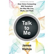 Talk to Me (International Edition). How Voice Computing Will Transform the Way We Live, Work, and Think, Paperback/Vlahos James Vlahos