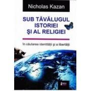 Sub tavalugul istoriei si al religiei - Nicholas Kazan
