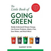 The Little Book of Going Green: Really Understand Climate Change, Use Greener Products, Adopt a Tree, Save Water, and Much More!, Paperback/Harriet Dyer