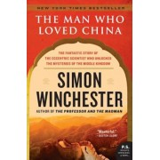 The Man Who Loved China: The Fantastic Story of the Eccentric Scientist Who Unlocked the Mysteries of the Middle Kingdom, Paperback