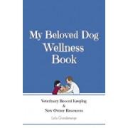 My Beloved Dog Wellness Book: Veterinary Record Keeping & New Owner Resources, Paperback/Leila Grandemange