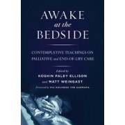 Awake at the Bedside: Contemplative Teachings on Palliative and End-Of-Life Care, Paperback