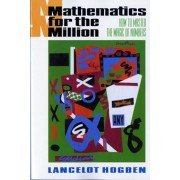 Mathematics for the Million: How to Master the Magic of Numbers, Paperback/Lancelot Hogben