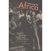 Listening for Africa - Freedom, Modernity, and the Logic of Black Music's African Origins (Garcia David F.)(Paperback) (9780822363705)