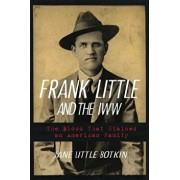Frank Little and the Iww: The Blood That Stained an American Family, Paperback/Jane Little Botkin
