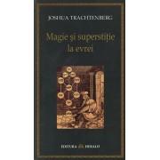 Magie si superstitie la evrei/Joshua Trachtenberg