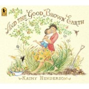 And the Good Brown Earth, Paperback/Kathy Henderson