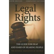 Legal Rights: The Guide for Deaf and Hard of Hearing People, Paperback/National Association of the Deaf