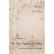 The New Nature of Maps by J. B. Harley & Paul Laxton & J. H. Andrews