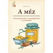 A MÉZ, a házi gyógyászatban, szépségápolásban és a konyhában könyv