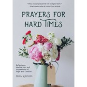 Prayers for Hard Times: Reflections, Meditations and Inspirations of Hope and Comfort, Paperback/Becca Anderson