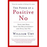 The Power of a Positive No: How to Say No and Still Get to Yes, Paperback/William Ury