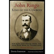 John Ringo, King of the Cowboys: His Life and Times from the Hoo Doo War to Tombstone, Second Edition, Paperback/David Johnson