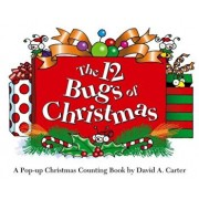 The 12 Bugs of Christmas: A Pop-Up Christmas Counting Book, Hardcover/David A. Carter