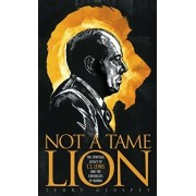 Not a Tame Lion: The Spiritual Legacy of C. S. Lewis and the Chronicles of Narnia, Paperback/Terry W. Glaspey