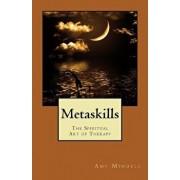 Metaskills: The Spiritual Art of Therapy, Paperback/Amy Mindell