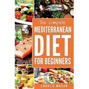 Mediterranean Diet: Mediterranean Diet for Beginners: Healthy Recipes Meal Cookbook Start Guide to Weight Loss with Easy Recipes Meal Plan, Paperback/Charlie Mason