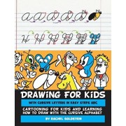 Drawing for Kids with Cursive Letters in Easy Steps ABC: Cartooning for Kids and Learning How to Draw with the Cursive Alphabet, Paperback/Rachel a. Goldstein